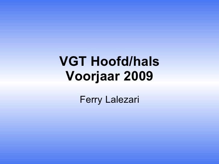 VGT Hoofd/hals Voorjaar 2009 Ferry Lalezari