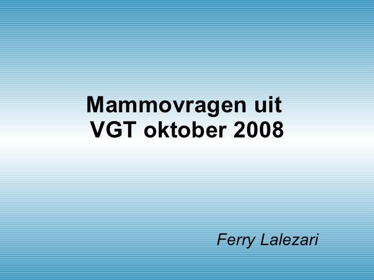 Mammovragen uit  VGT oktober 2008 Ferry Lalezari