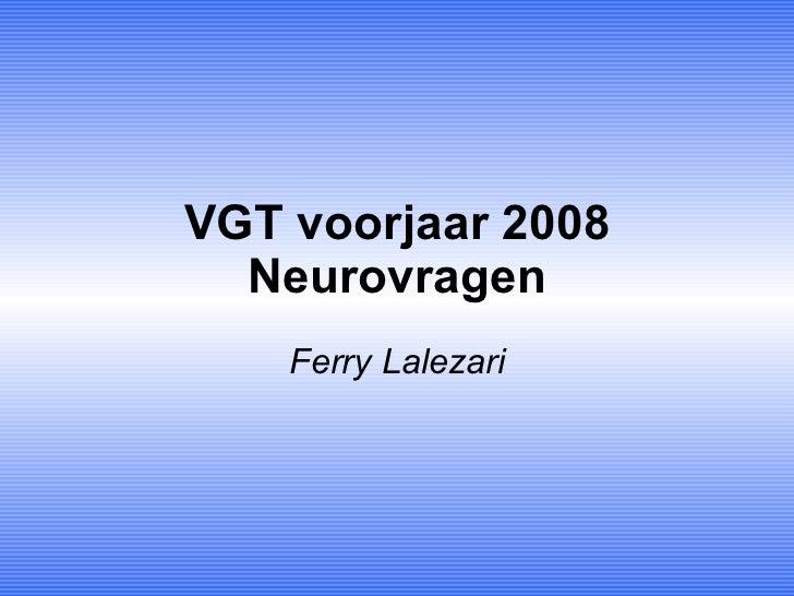 VGT voorjaar 2008 Neurovragen Ferry Lalezari