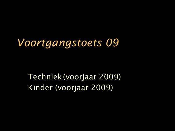 Voortgangstoets 09 Techniek (voorjaar 2009) Kinder (voorjaar 2009)