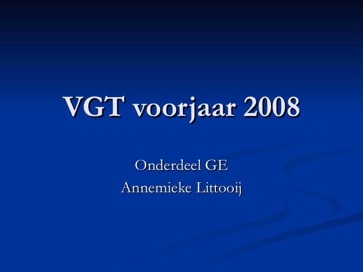 VGT voorjaar 2008 Onderdeel GE Annemieke Littooij
