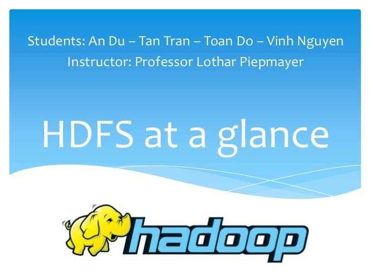 Students: An Du – Tan Tran – Toan Do – Vinh Nguyen      Instructor: Professor Lothar Piepmayer  HDFS at a glance
