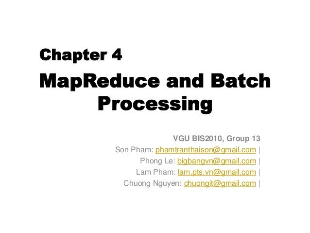 MapReduce and Batch Processing VGU BIS2010, Group 13 Son Pham: phamtranthaison@gmail.com | Phong Le: bigbangvn@gmail.com |...