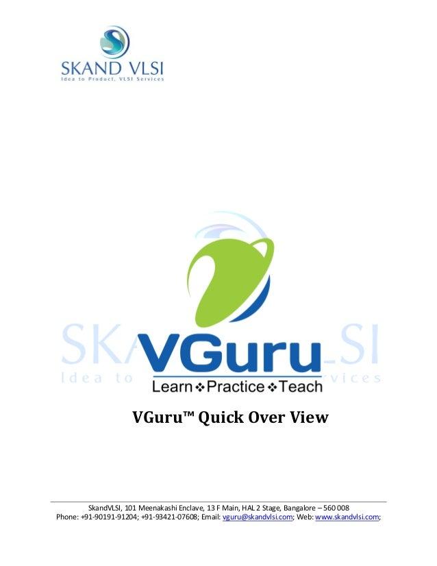VGuru™ Quick Over View         SkandVLSI, 101 Meenakashi Enclave, 13 F Main, HAL 2 Stage, Bangalore – 560 008Phone: +91-90...