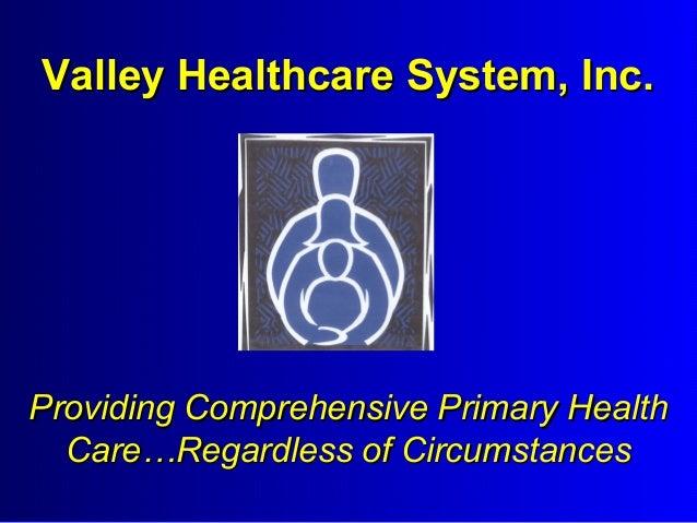 Valley Healthcare System, Inc.  Providing Comprehensive Primary Health Care…Regardless of Circumstances