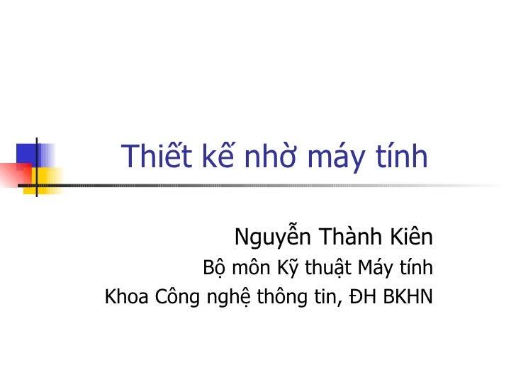Thiết kế nhờ máy tính Nguyễn Thành Kiên Bộ môn Kỹ thuật Máy tính Khoa Công nghệ thông tin, ĐH BKHN