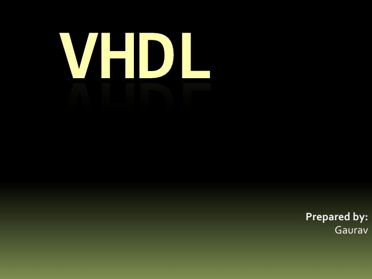 VHDL<br />Prepared by:<br />Gaurav<br />