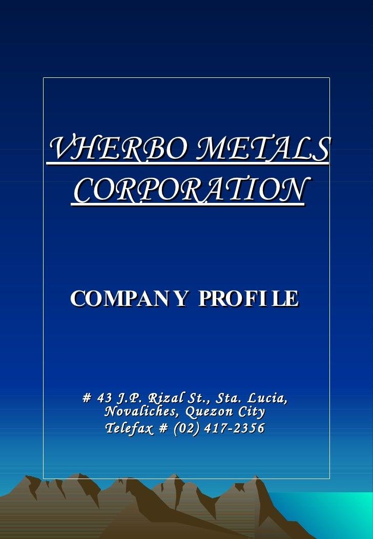 VHERBO METALS CORPORATION COMPANY PROFILE # 43 J.P. Rizal St., Sta. Lucia, Novaliches, Quezon City Telefax # (02) 417-2356