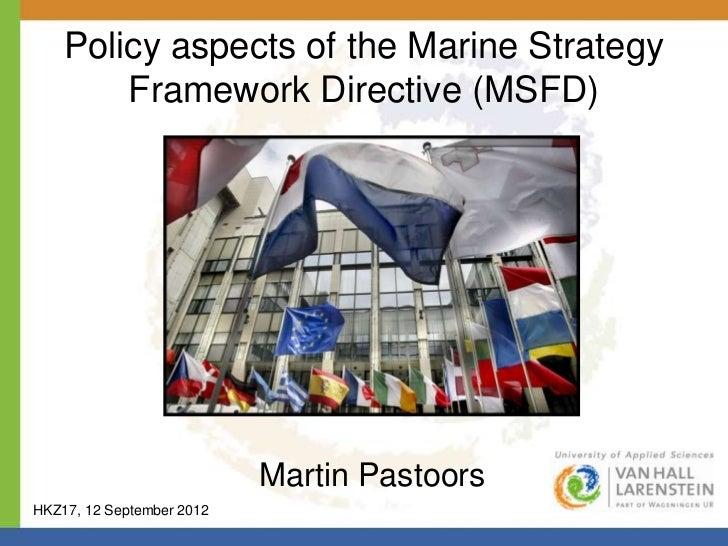 Policy aspects of the Marine Strategy        Framework Directive (MSFD)                           Martin PastoorsHKZ17, 12...