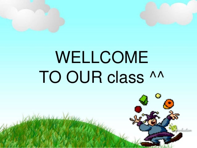 WELLCOME TO OUR class ^^