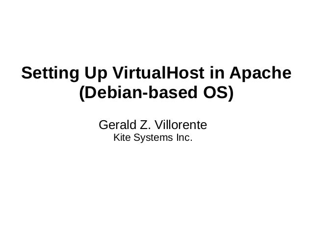 Setting Up VirtualHost in Apache(Debian-based OS)Gerald Z. VillorenteKite Systems Inc.