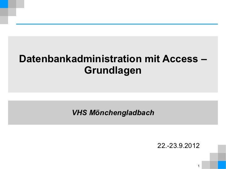Datenbankadministration mit Access –           Grundlagen          VHS Mönchengladbach                                22.-...