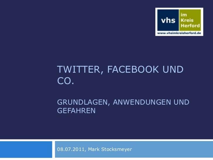 Twitter, Facebook und Co.Grundlagen, Anwendungen und Gefahren<br />08.07.2011, Mark Stocksmeyer<br />