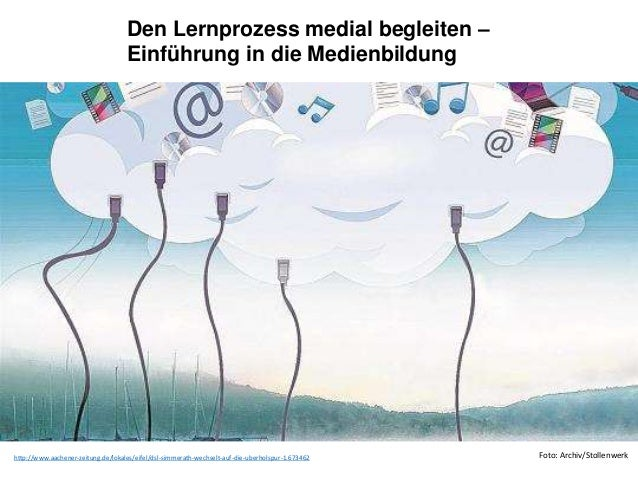 Den Lernprozess medial begleiten –  Einführung in die Medienbildung  http://www.aachener-zeitung.de/lokales/eifel/dsl-simm...