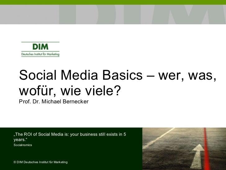 "Social Media Basics – wer, was, wofür, wie viele? Prof. Dr. Michael Bernecker  "" The ROI of Social Media is: your business..."