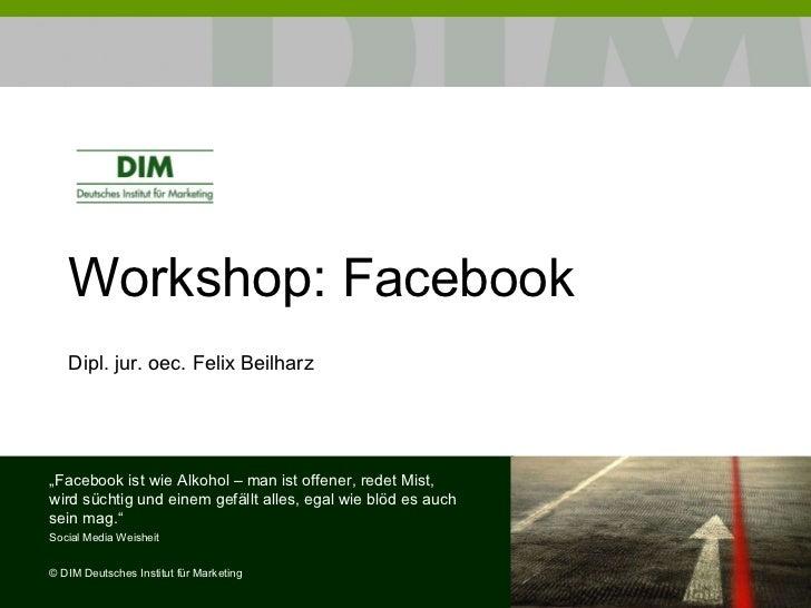 """Workshop:  Facebook Dipl. jur. oec. Felix Beilharz """" Facebook ist wie Alkohol – man ist offener, redet Mist, wird süchtig ..."""