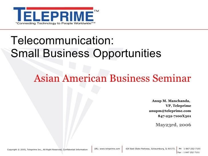 Telecommunication: Small Business Opportunities Asian American Business Seminar Anup M. Manchanda,    VP, Teleprime [email...