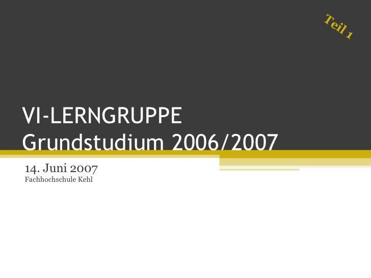 VI-LERNGRUPPE  Grundstudium 2006/2007 14. Juni 2007 Fachhochschule Kehl Teil 1