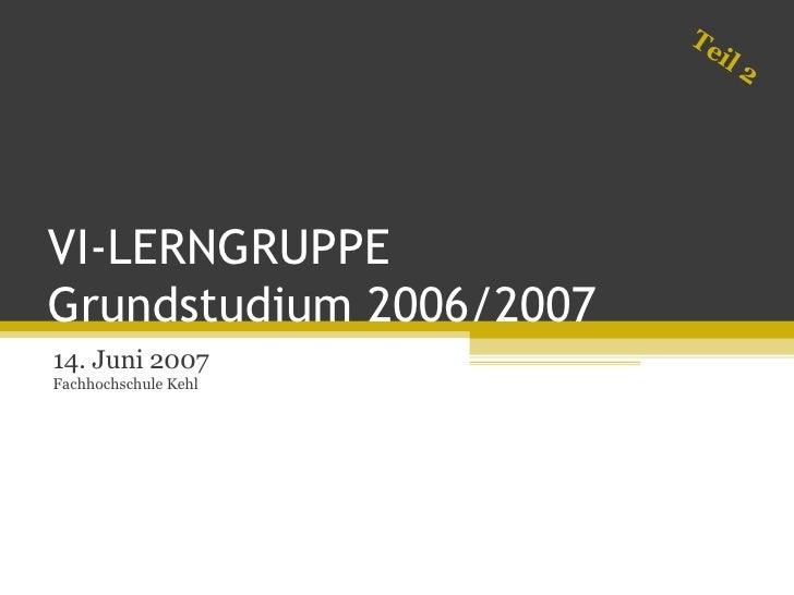 VI-LERNGRUPPE  Grundstudium 2006/2007 14. Juni 2007 Fachhochschule Kehl Teil 2