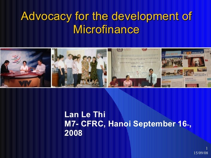 Advocacy for the development of Microfinance Lan Le Thi M7- CFRC, Hanoi September 16 th , 2008