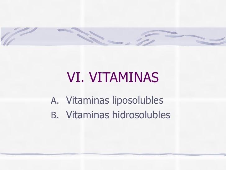 VI. VITAMINAS <ul><li>Vitaminas liposolubles </li></ul><ul><li>Vitaminas hidrosolubles </li></ul>