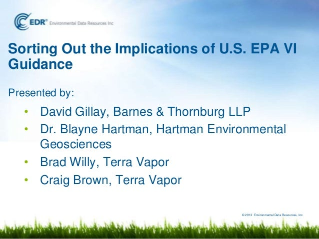 © 2012 Environmental Data Resources, Inc. Presented by: • David Gillay, Barnes & Thornburg LLP • Dr. Blayne Hartman, Hartm...