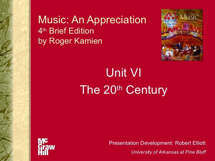 Music: An Appreciation4th Brief Editionby Roger Kamien              Unit VI          The 20th Century                    P...