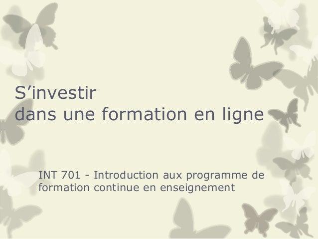S'investirdans une formation en ligneINT 701 - Introduction aux programme deformation continue en enseignement