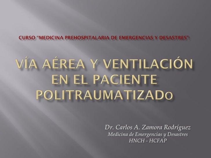 Dr. Carlos A. Zamora Rodríguez  Medicina de Emergencias y Desastres           HNCH - HCFAP