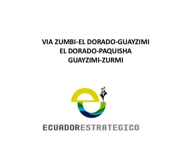 VIA ZUMBI-EL DORADO-GUAYZIMI EL DORADO-PAQUISHA GUAYZIMI-ZURMI