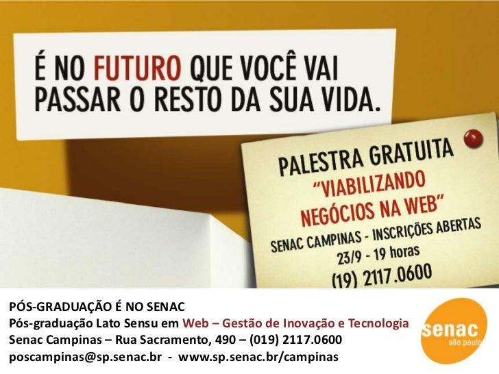 PÓS-GRADUAÇÃO É NO SENACPós-graduação Lato Sensu em Web – Gestão de Inovação e TecnologiaSenac Campinas – Rua Sacramento, ...