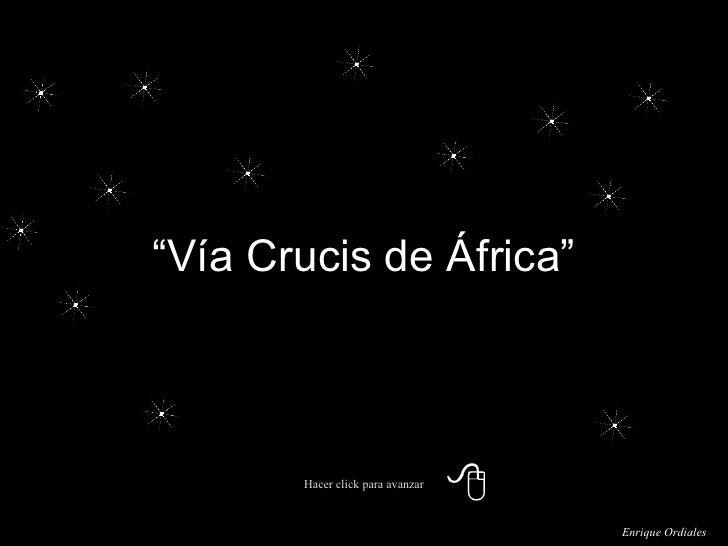 """Hacer click para avanzar """" Vía Crucis de África"""" Enrique Ordiales"""