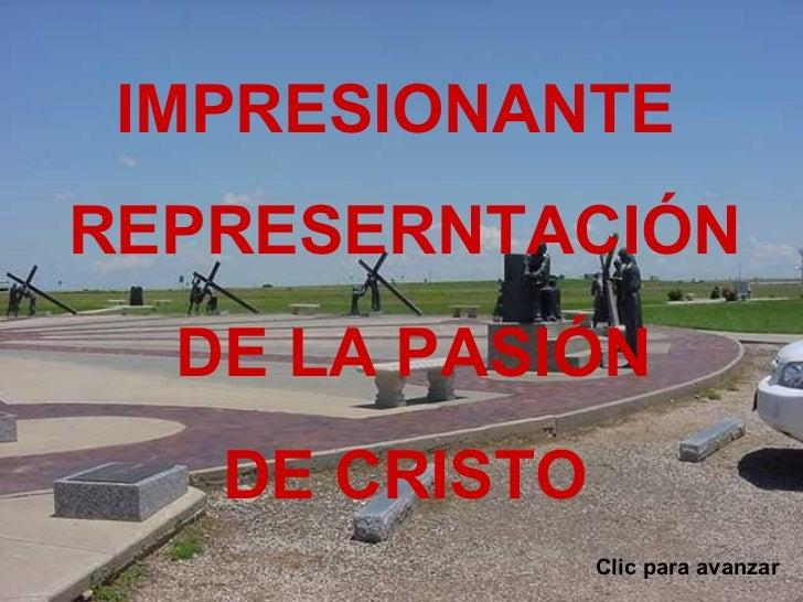 Clic para avanzar IMPRESIONANTE  REPRESERNTACIÓN  DE LA PASIÓN  DE CRISTO