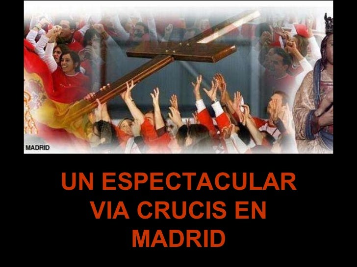 UN ESPECTACULAR VIA CRUCIS EN MADRID