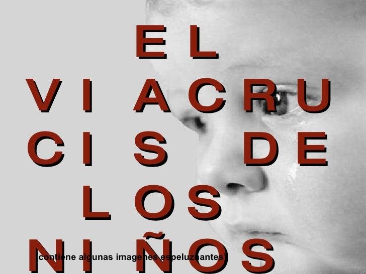 EL VIACRUCIS DE LOS  NIÑOS  INOCENTES (contiene algunas imagenes espeluznantes)