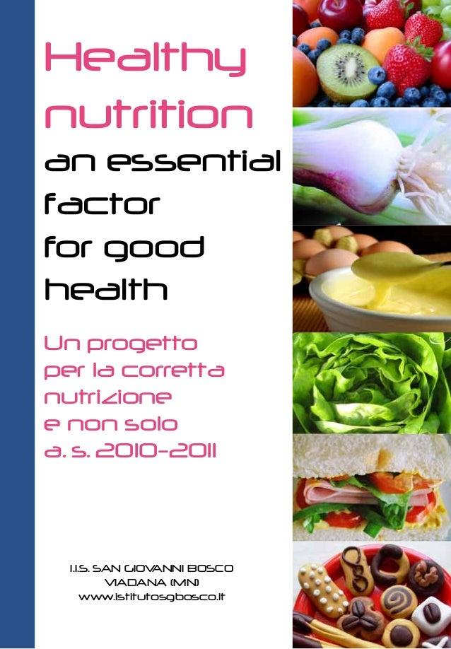 Healthynutritionan essentialfactorfor goodhealthUn progettoper la correttanutrizionee non soloa. s. 2010-2011  I.I.S. SAN ...