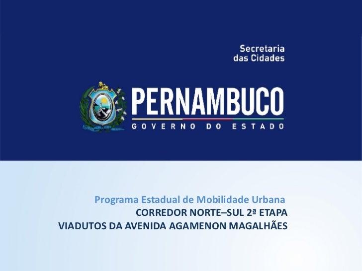 Programa Estadual de Mobilidade UrbanaCORREDOR NORTE–SUL 2ª ETAPAVIADUTOS DA AVENIDA AGAMENON MAGALHÃES                   ...