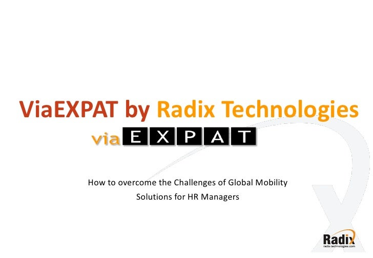 ViaEXPAT by Radix Technologies        How to overcome the Challenges of Global Mobility                  Solutions for HR ...