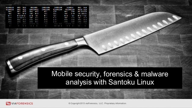 *© Copyright 2013 viaForensics, LLC. Proprietary Information.Mobile security, forensics & malwareanalysis with Santoku Linux