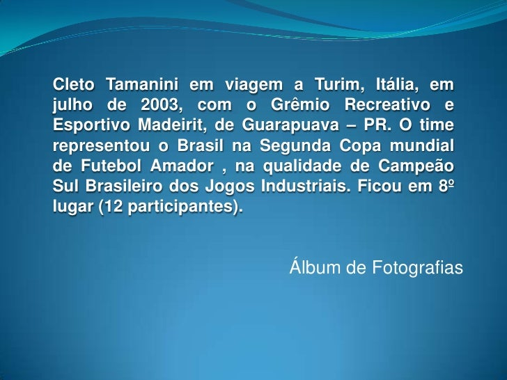 CletoTamanini em viagem a Turim, Itália, em julho de 2003, com o Grêmio Recreativo e Esportivo Madeirit, de Guarapuava – P...