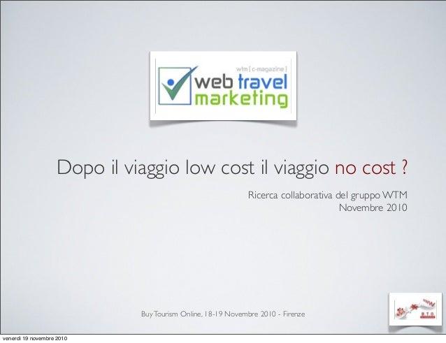 BuyTourism Online, 18-19 Novembre 2010 - Firenze Dopo il viaggio low cost il viaggio no cost ? Ricerca collaborativa del g...
