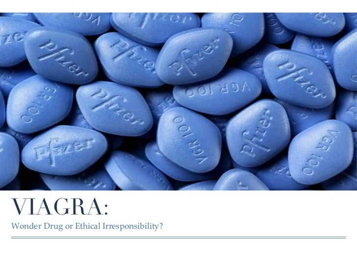 VIAGRA:Wonder Drug or Ethical Irresponsibility?