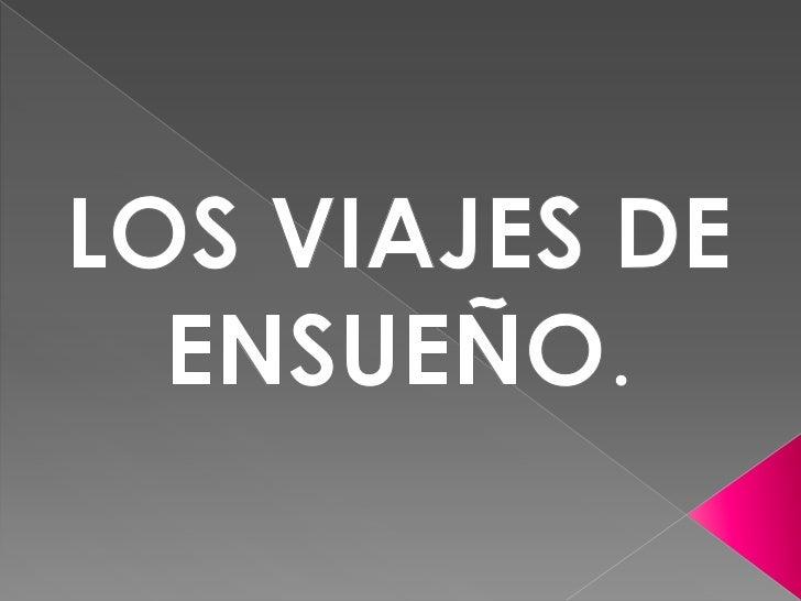 LOS VIAJES DE ENSUEÑO.<br />