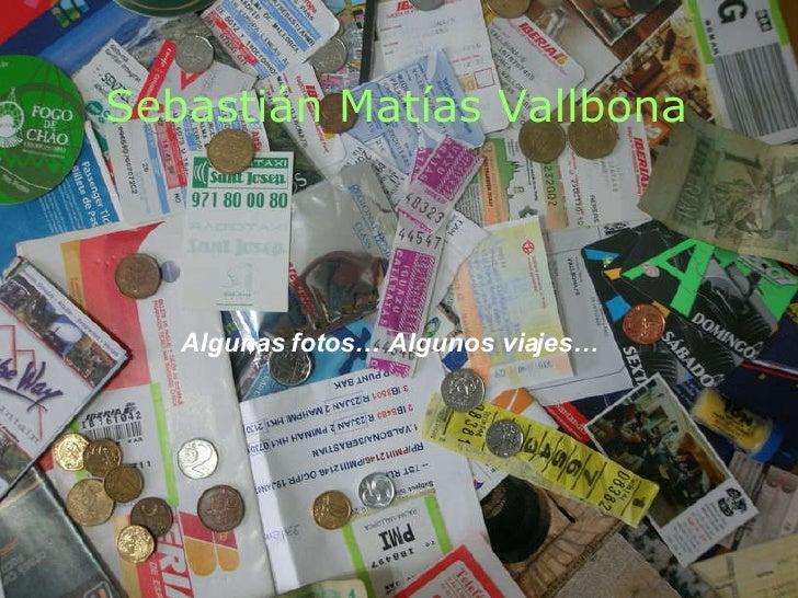 Sebastián Matías Vallbona Algunas fotos… Algunos viajes…