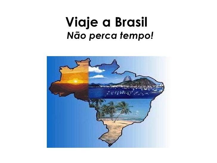 Viaje a Brasil  Não perca tempo!