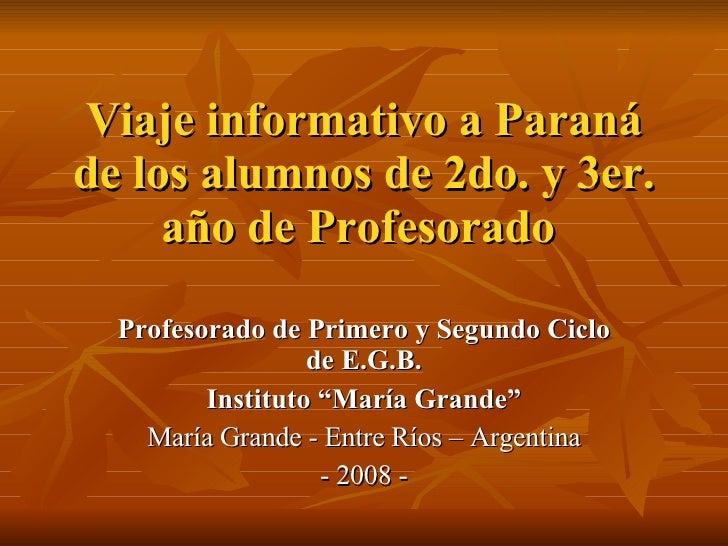 Viaje informativo a Paraná de los alumnos de 2do. y 3er. año de Profesorado  Profesorado de Primero y Segundo Ciclo de E.G...