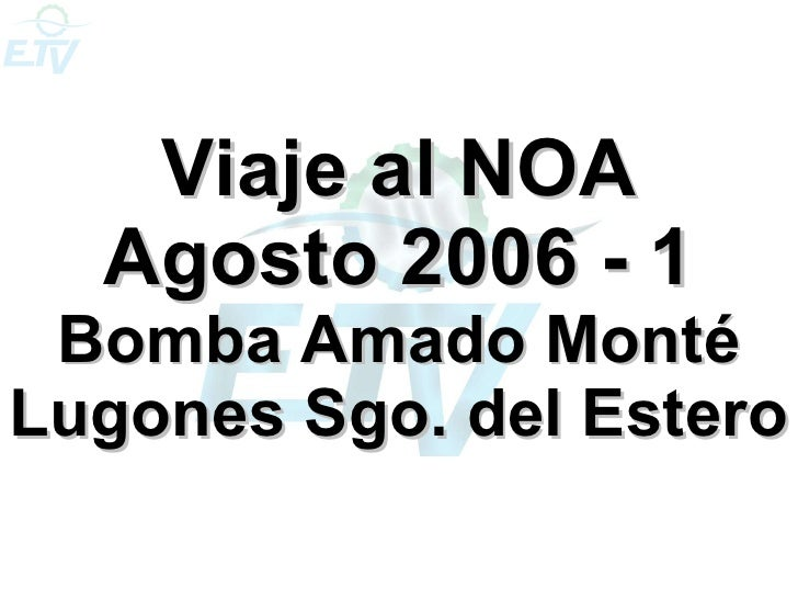 Viaje al NOA Agosto 2006 - 1 Bomba Amado Monté Lugones Sgo. del Estero