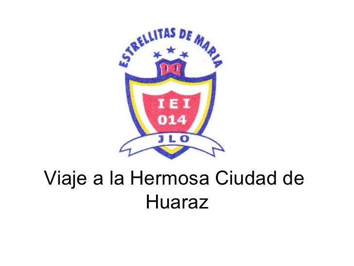 Viaje a la Hermosa Ciudad de            Huaraz