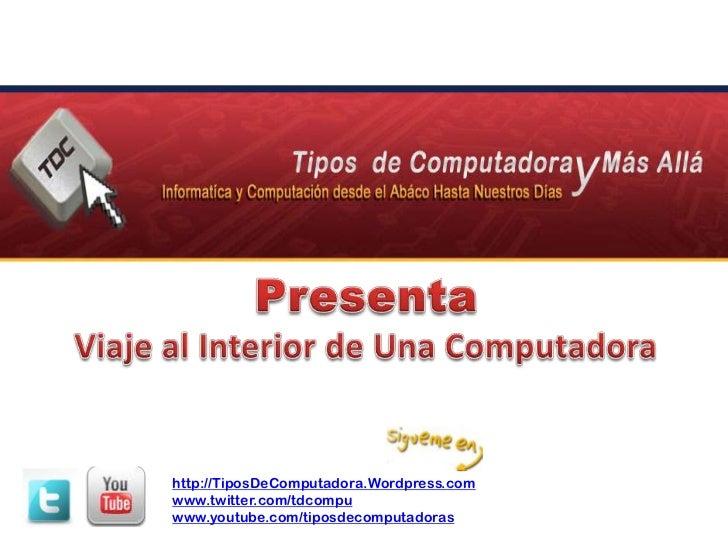 PresentaViaje al Interior de Una Computadora<br />http://TiposDeComputadora.Wordpress.com<br />www.twitter.com/tdcompu<br ...