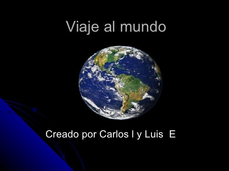 Viaje al mundo Creado por Carlos l y Luis  E